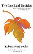 The Last Leaf Decides : Poems of Life, Love, Loss and Life Again in Haiku and...