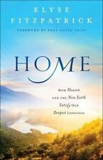 Home: How Heaven and the New Earth Satisfy Our Deepest Longings by Fitzpatrick,