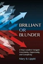 Brilliant or Blunder 6 Ways Leaders Navigate Uncertainty Opport by Lippitt Mary