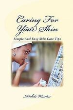 Caring for Your Skin : Simple and Easy Tips for Good Skin Care by Michele...