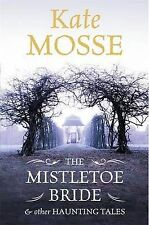 Mosse, Kate The Mistletoe Bride and Other Haunting Tales Very Good Book