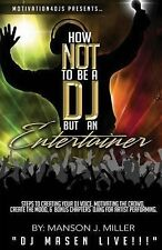 Motivation4DJS Present's How Not to Be a DJ but an Entertainer : Steps to...