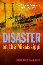 Disaster on the Mississippi: The Sultana Explosion, April 27, 1865, printed, Sal