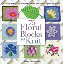 75 Floral Blocks to Knit: Beautiful Patterns to Mix & Match for Throws, Accessor