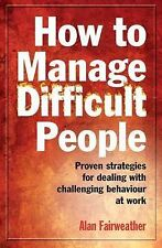 How to Manage Difficult People: Proven Strategies for Dealing with Challenging B