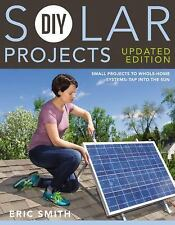 DIY Solar Projects - Updated Edition : Small Projects to Whole-Home Systems:...