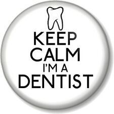 "KEEP CALM I'M A DENTIST 1"" 25mm Pin Button Badge Medical Humour Job Funny Teeth"