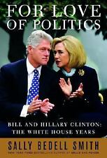 For Love of Politics: Bill and Hillary Clinton: The White House Years-ExLibrary