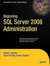Beginning SQL Server 2008 Administration by Grant Fritchey, Robert Walters...