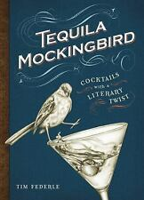 Tequila Mockingbird : Cocktails with a Literary Twist by Tim Federle (2013,...