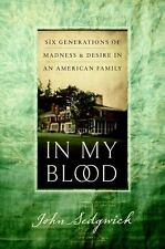 In My Blood: Six Generations of Madness & Desire... by John Sedgwick (Hardcover)