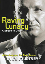 Raving Lunacy: Clubbed to Death - Adventures on the Rave Scene by Dave...