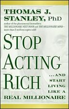 Stop Acting Rich : And Start Living Like a Real Millionaire by Thomas J....