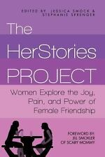 The HerStories Project: Women Explore the Joy, Pain, and Power of Female Frien..