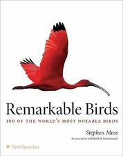 Remarkable Birds : 100 of the World's Most Notable Birds by Steven Moss and...
