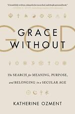 Grace Without God: The Search for Meaning, Purpose, and Belonging in a Secular A