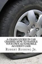 A Crash Course in Car Crashes : How to Handle Your Own Automobile Accident...
