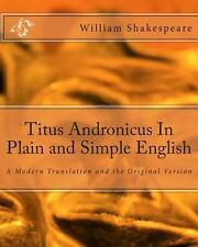 Titus Andronicus in Plain and Simple English : A Modern Translation and the...