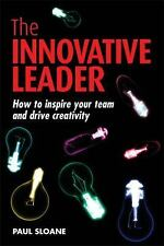 The Innovative Leader : How to Inspire Your Team and Drive Creativity by Paul...