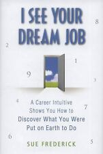 I See Your Dream Job : A Career Intuitive Shows You How to Discover What You Wer