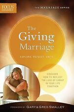 The Giving Marriage : Discover How to Reflect the Love of Christ in Your Life...