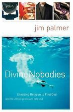 (New) Divine Nobodies: Shedding Religion to Find God by Jim Palmer
