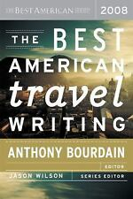 The Best American Travel Writing 2008 by Anthony Bourdain [Editor]; Jason Wilso