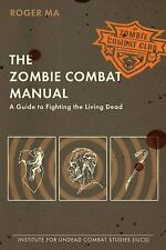 The Zombie Combat Manual: A Guide to Fighting the Living Dead by Roger Ma (20...