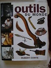 HUBERT COMTE OUTILS DU MONDE 1998 HISTOIRE ETHNOLOGIE FOLKLORE METIERS TOOLS