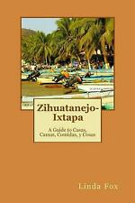 Zihuatanejo-Ixtapa : A Guide to Casas, Camas, Comidas y Cosas by Linda Fox...