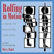New, Rolfing in Motion: A Guide to Balancing Your Body, Mary Bond, Book