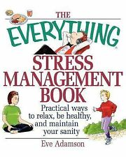 The Everything Stress Management Book : Practical Ways to Relax, Be Healthy...