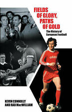 Fields of Glory, Paths of Gold: The History of European Football Kevin Connolly,