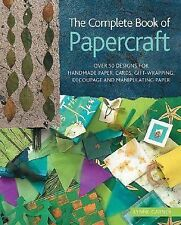 The Complete Book of Papercraft : Over 50 Designs for Handmade Paper, Cards, ...
