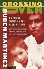 Crossing Over : A Mexican Family on the Migrant Trail by Ruben Martinez and Rubé