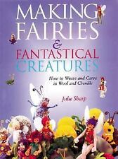 Making Fairies and Fantastical Creatures : How to Weave and Carve in Wool and...