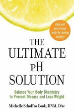 The Ultimate pH Solution: Balance Your Body Chemistry to Prevent Disease and Lo