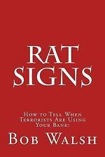 Rat Signs : How to Tell When Terrorists Are Using Your Bank! by Bob Walsh...