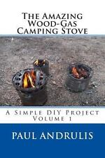 The Amazing Wood-Gas Camping Stove : A Simple DIY Project by Paul Andrulis...
