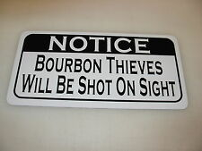 BOURBON THIEVES WILL BE SHOT ON SIGHT Sign 4 Texas Road House Bar Beer Pool Hall