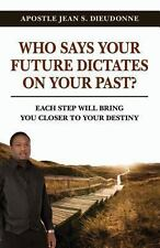 Who Says Your Future Dictates on Your Past? : Each Step Will Bring You Closer...