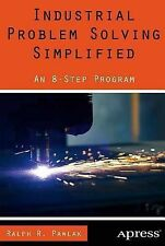 Industrial Problem Solving Simplified : An 8-Step Program by Ralph R. Pawlak...
