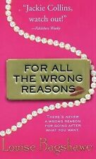 For All the Wrong Reasons: A Novel Bagshawe, Louise Mass Market Paperback