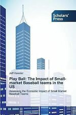 Play Ball : The Impact of Small-Market Baseball Teams in the Us by Keesler...