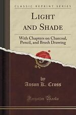 Light and Shade : With Chapters on Charcoal, Pencil, and Brush Drawing...
