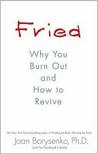 Fried : Why You Burn Out and How to Revive by Joan Borysenko (2012, Paperback)