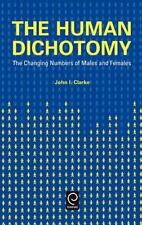 The Human Dichotomy : Changing Numbers of Males and Females by John I. Clarke...