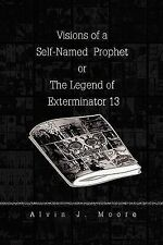 Visions of a Self-Named Prophet or the Legend of Exterminator 13 by Alvin J....