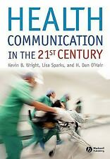 Health Communication in the 21st Century by O'Hair, H. Dan, Sparks, Lisa, Wright