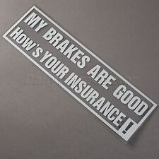 MY BRAKES ARE GOOD HOW IS YOUR INSURANCE Sticker for Car Window Bumper Useful 1x